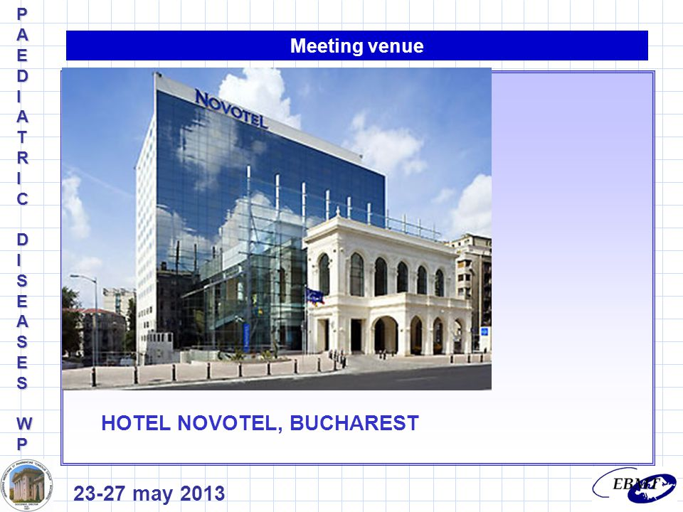 Meeting venue 23-27 may 2013 PAEDIPAEDIATRICATRICDIDISEASESSEASESWPWPPAEDIPAEDIATRICATRICDIDISEASESSEASESWPWP HOTEL NOVOTEL, BUCHAREST