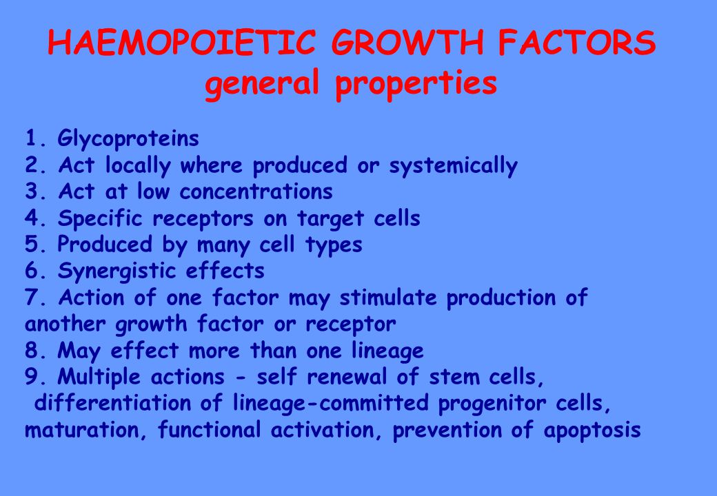 HAEMOPOIETIC GROWTH FACTORS general properties 1.Glycoproteins 2.Act locally where produced or systemically 3.Act at low concentrations 4.Specific rec