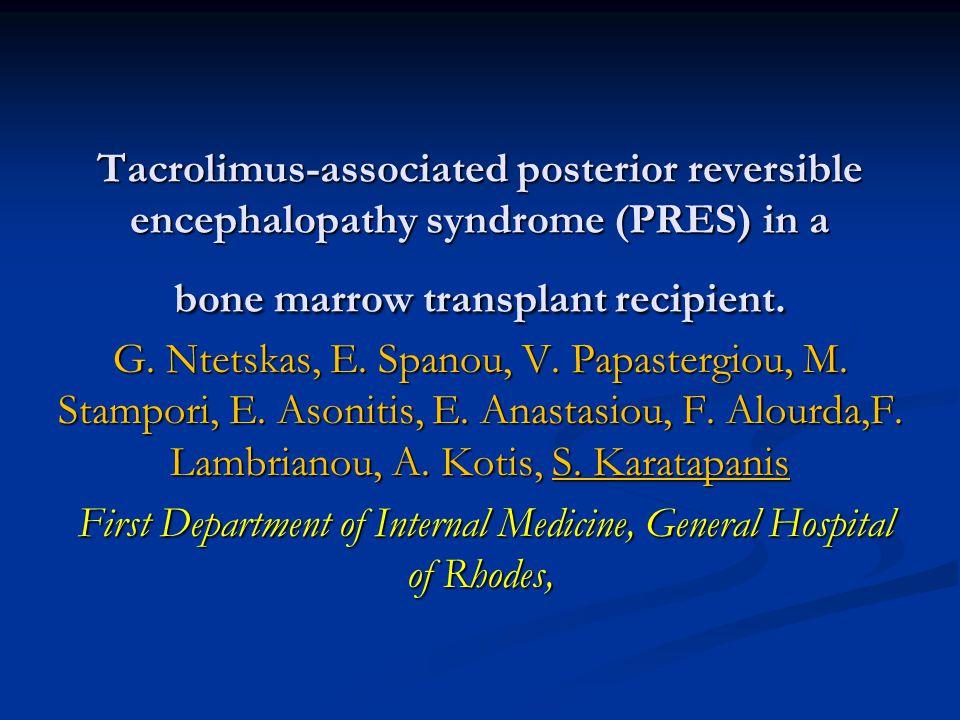 Tacrolimus-associated posterior reversible encephalopathy syndrome (PRES) in a bone marrow transplant recipient. G. Ntetskas, E. Spanou, V. Papastergi