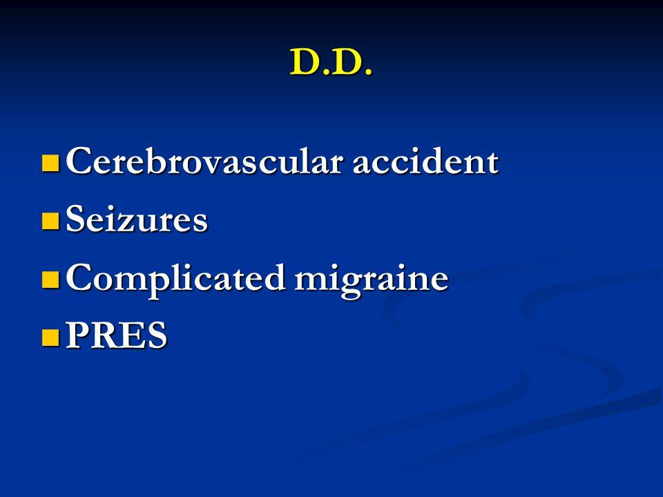 D.D. Cerebrovascular accident Cerebrovascular accident Seizures Seizures Complicated migraine Complicated migraine PRES PRES