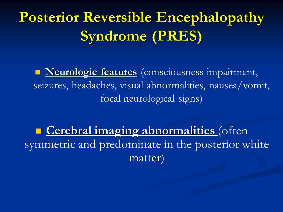 Posterior Reversible Encephalopathy Syndrome (PRES) Cerebral imaging abnormalities Cerebral imaging abnormalities (often symmetric and predominate in
