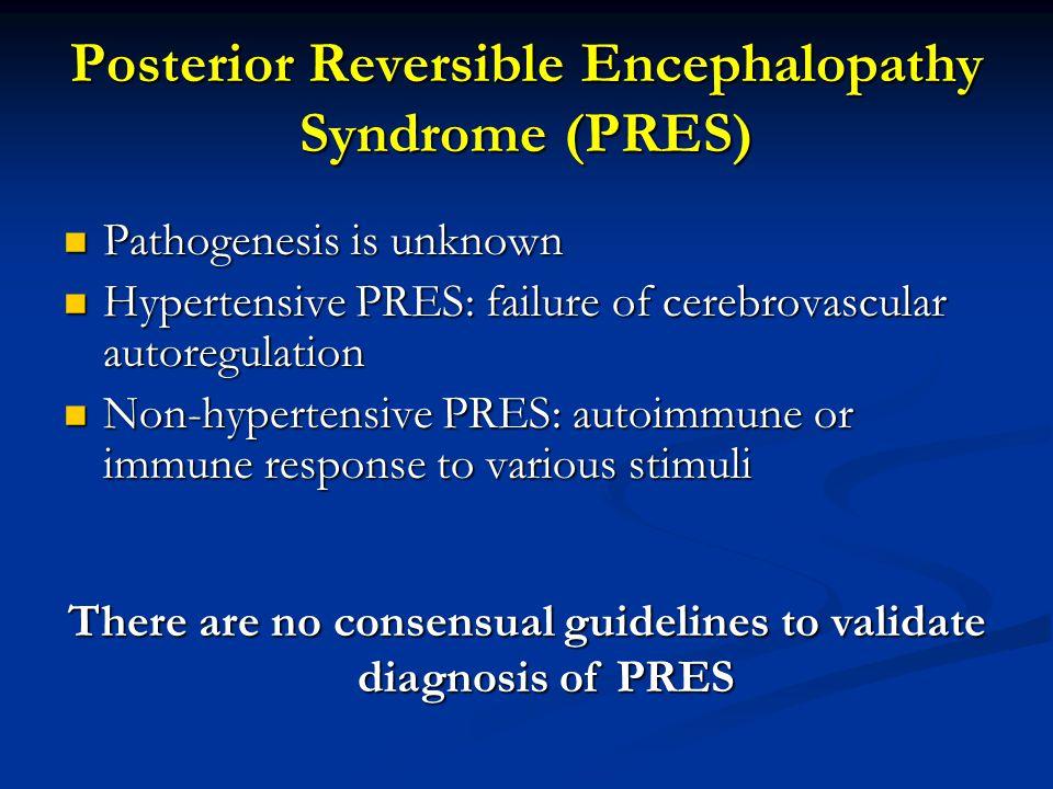 Posterior Reversible Encephalopathy Syndrome (PRES) Pathogenesis is unknown Pathogenesis is unknown Hypertensive PRES: failure of cerebrovascular auto