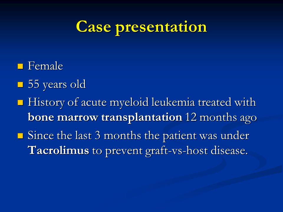 Female Female 55 years old 55 years old History of acute myeloid leukemia treated with bone marrow transplantation 12 months ago History of acute myel