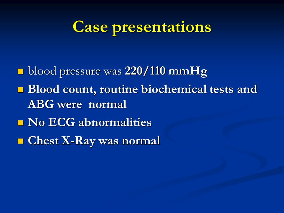 Case presentations blood pressure was 220/110 mmHg blood pressure was 220/110 mmHg Blood count, routine biochemical tests and ABG were normal Blood co