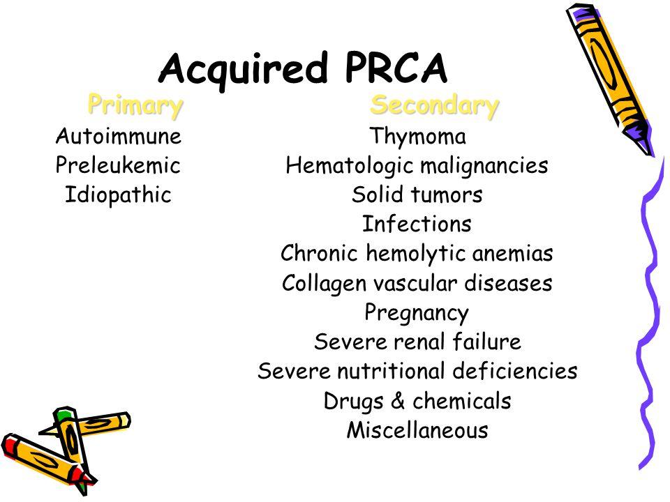 Primary Autoimmune Preleukemic IdiopathicSecondary Thymoma Hematologic malignancies Solid tumors Infections Chronic hemolytic anemias Collagen vascula