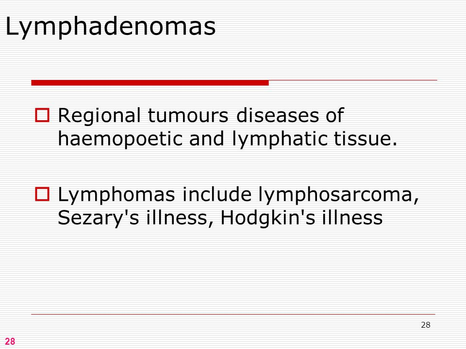 28 Lymphadenomas  Regional tumours diseases of haemopoetic and lymphatic tissue.