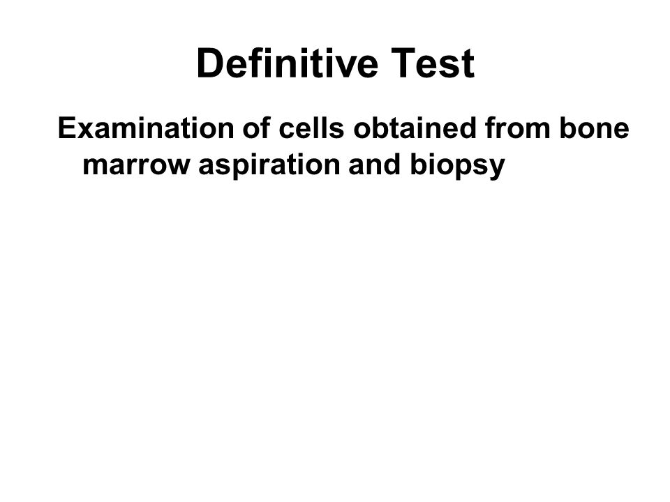 Definitive Test Examination of cells obtained from bone marrow aspiration and biopsy