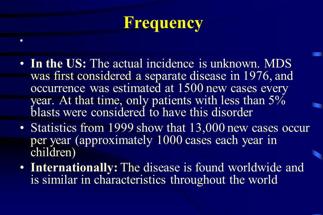 Frequency In the US: The actual incidence is unknown.