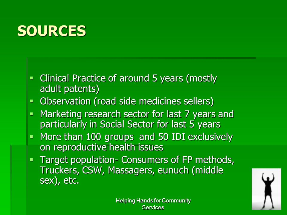 Helping Hands for Community Services SOURCES  Clinical Practice of around 5 years (mostly adult patents)  Observation (road side medicines sellers)