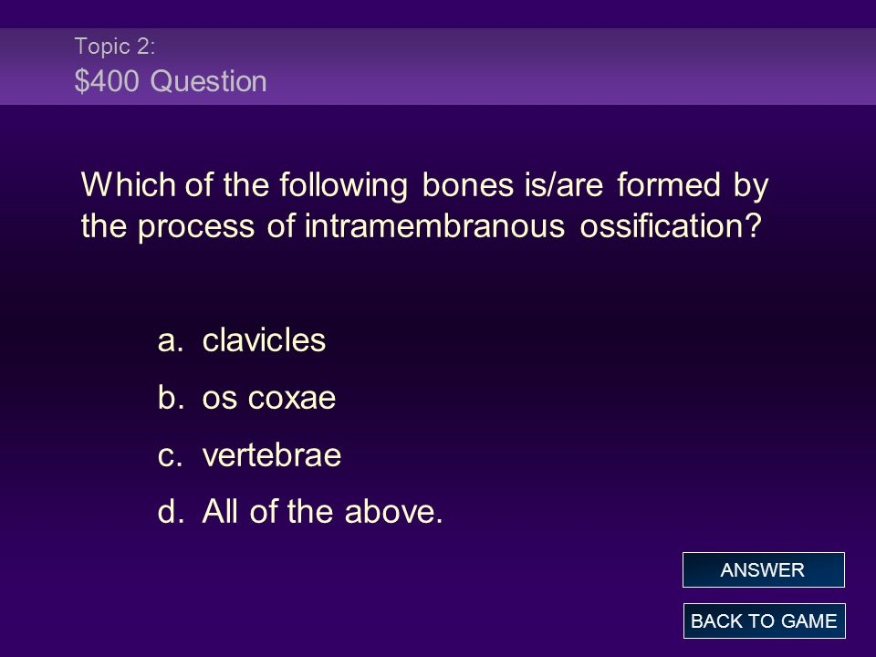 Topic 2: $400 Question Which of the following bones is/are formed by the process of intramembranous ossification.