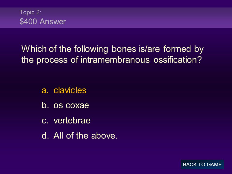 Topic 2: $400 Answer Which of the following bones is/are formed by the process of intramembranous ossification.