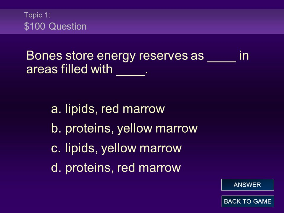 Topic 1: $100 Question Bones store energy reserves as ____ in areas filled with ____.