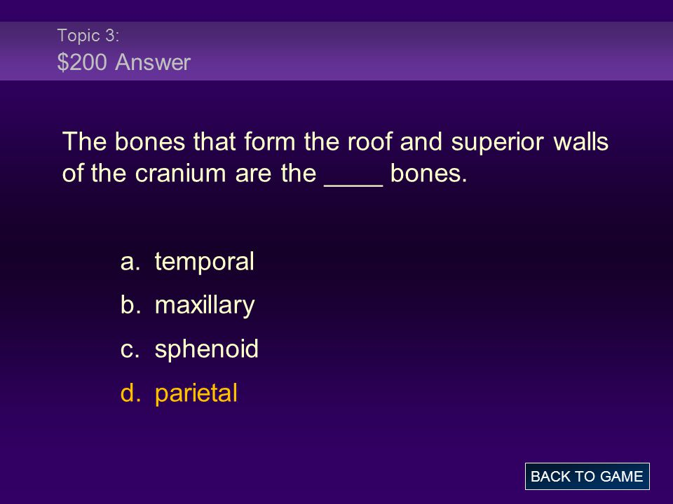 Topic 3: $200 Answer The bones that form the roof and superior walls of the cranium are the ____ bones.