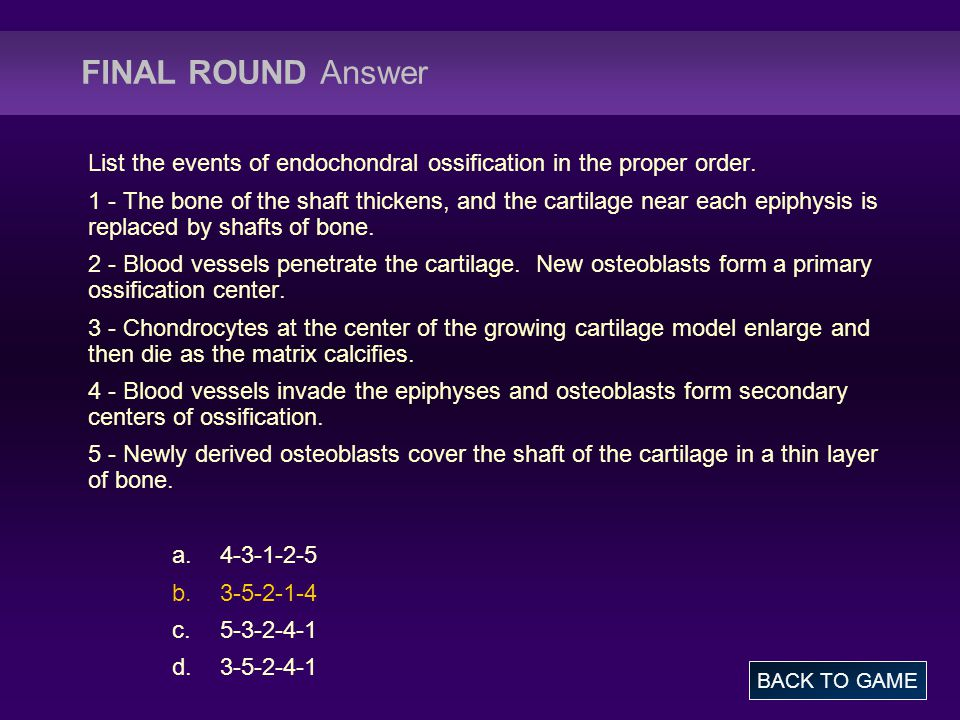 FINAL ROUND Answer List the events of endochondral ossification in the proper order.
