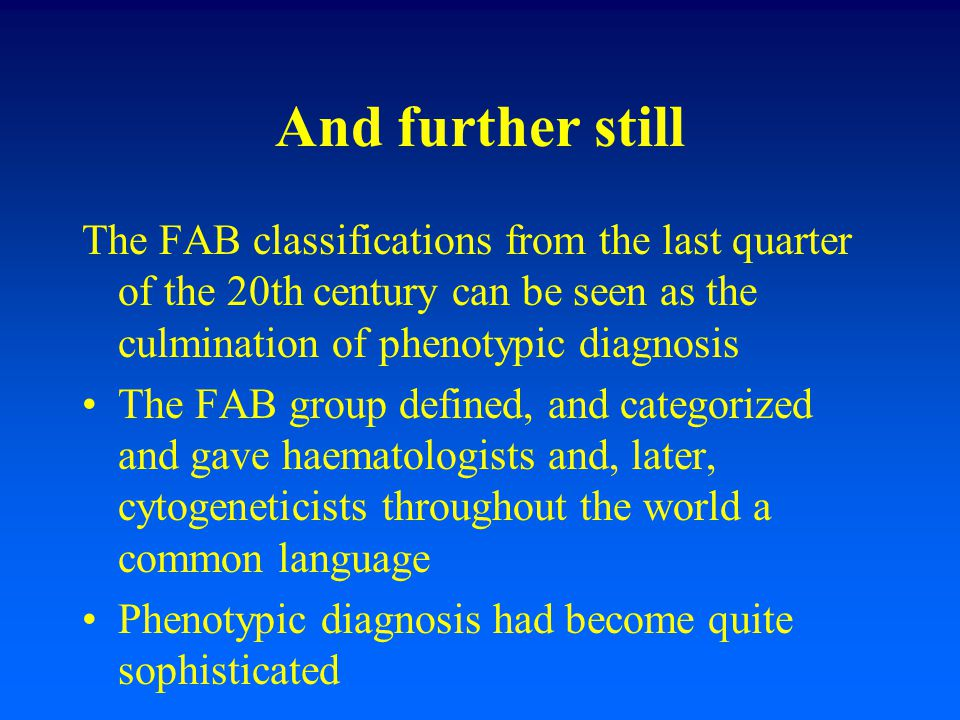 And further still The FAB classifications from the last quarter of the 20th century can be seen as the culmination of phenotypic diagnosis The FAB gro