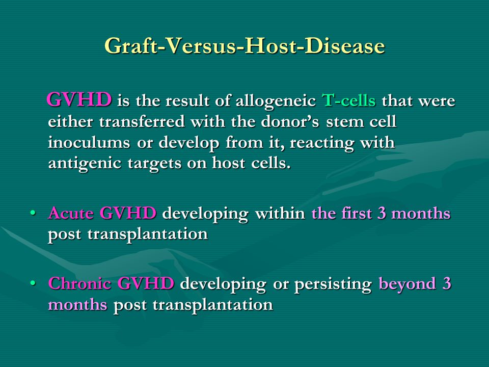 Graft-Versus-Host-Disease GVHD is the result of allogeneic T-cells that were either transferred with the donor's stem cell inoculums or develop from it, reacting with antigenic targets on host cells.