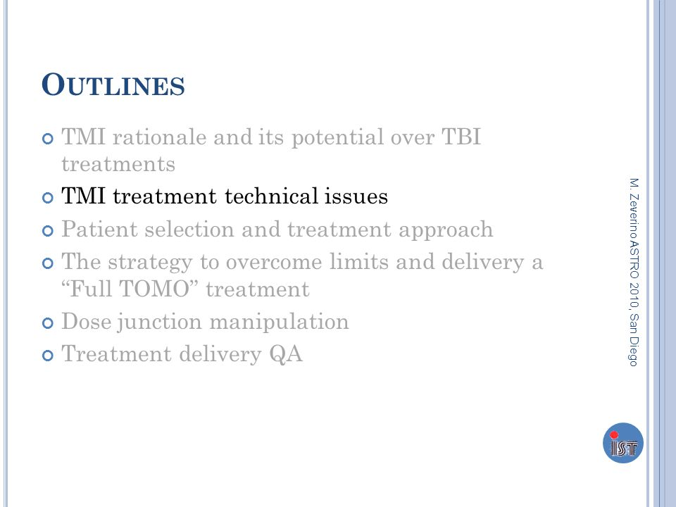 O UTLINES TMI rationale and its potential over TBI treatments TMI treatment technical issues Patient selection and treatment approach The strategy to overcome limits and delivery a Full TOMO treatment Dose junction manipulation Treatment delivery QA M.
