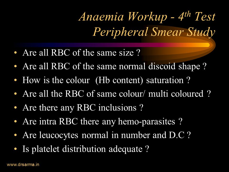 www.drsarma.in Anaemia Workup - 4 th Test Peripheral Smear Study Are all RBC of the same size .