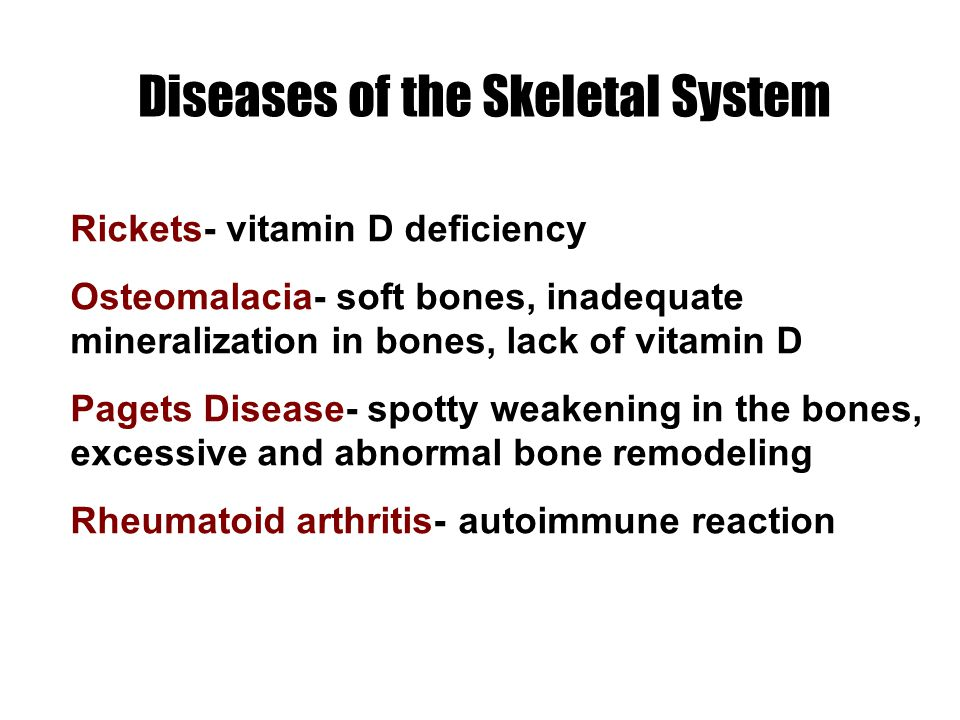 Rickets- vitamin D deficiency Osteomalacia- soft bones, inadequate mineralization in bones, lack of vitamin D Pagets Disease- spotty weakening in the