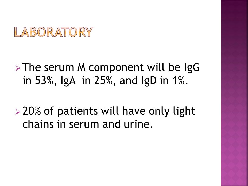  The serum M component will be IgG in 53%, IgA in 25%, and IgD in 1%.