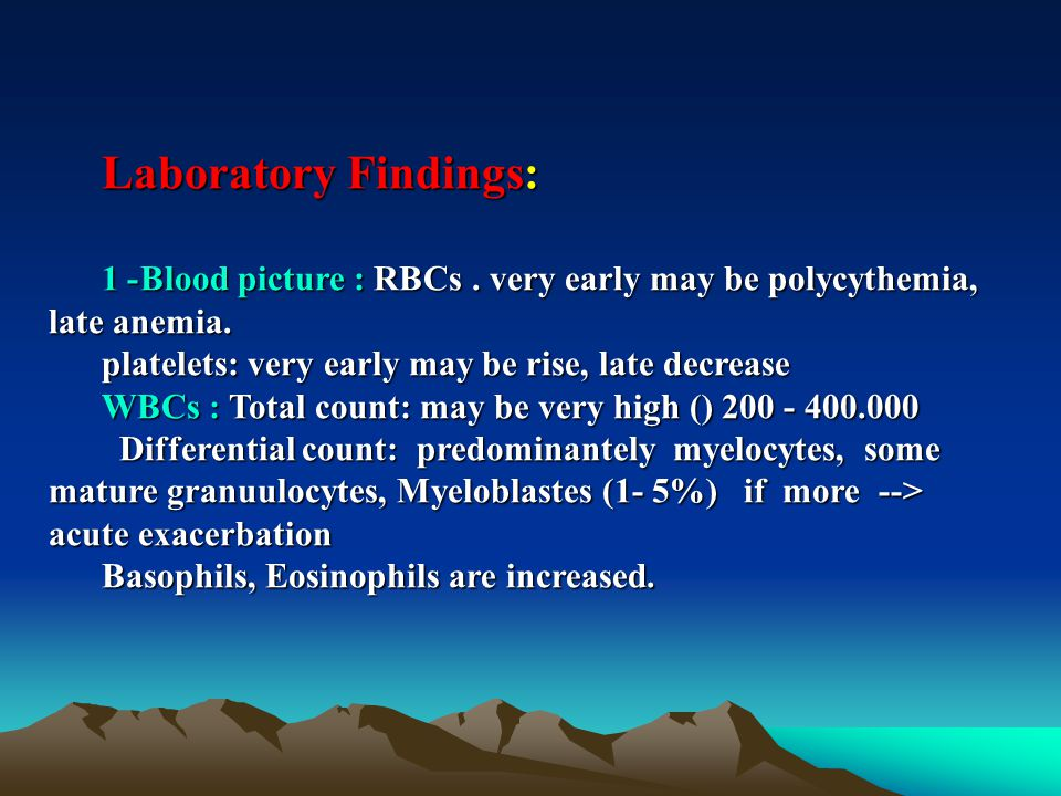 Laboratory Findings: 1- Blood picture : RBCs.very early may be polycythemia, late anemia.