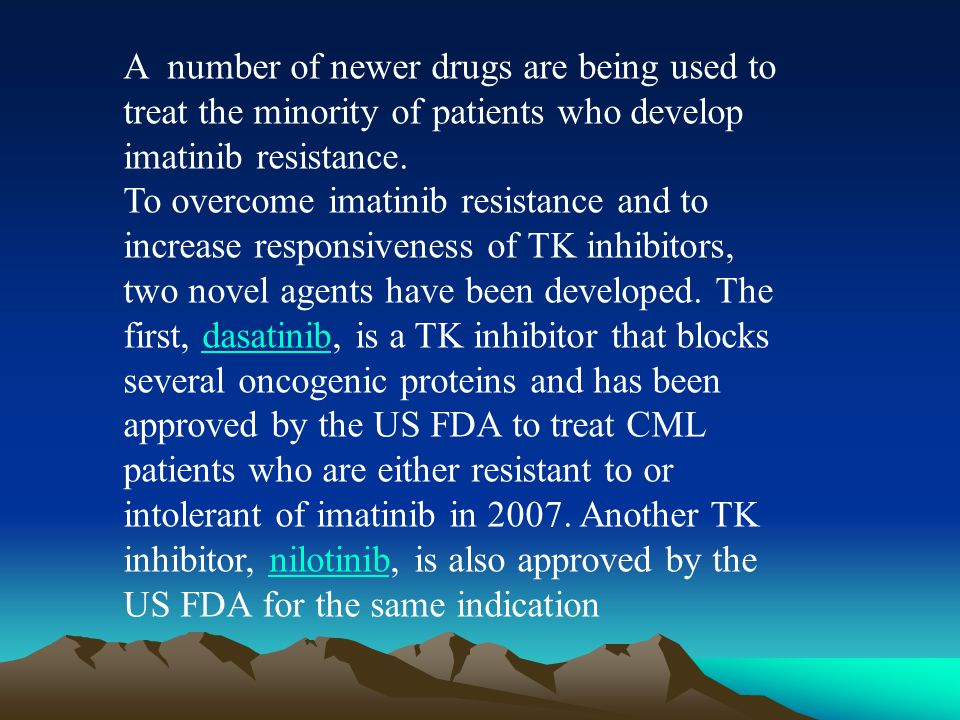 A number of newer drugs are being used to treat the minority of patients who develop imatinib resistance.