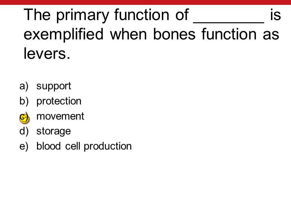 The primary function of ________ is exemplified when bones function as levers.