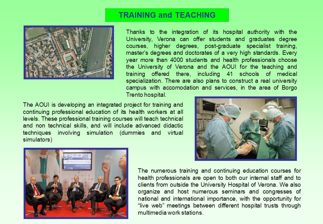 TRAINING and TEACHING Thanks to the integration of its hospital authority with the University, Verona can offer students and graduates degree courses,