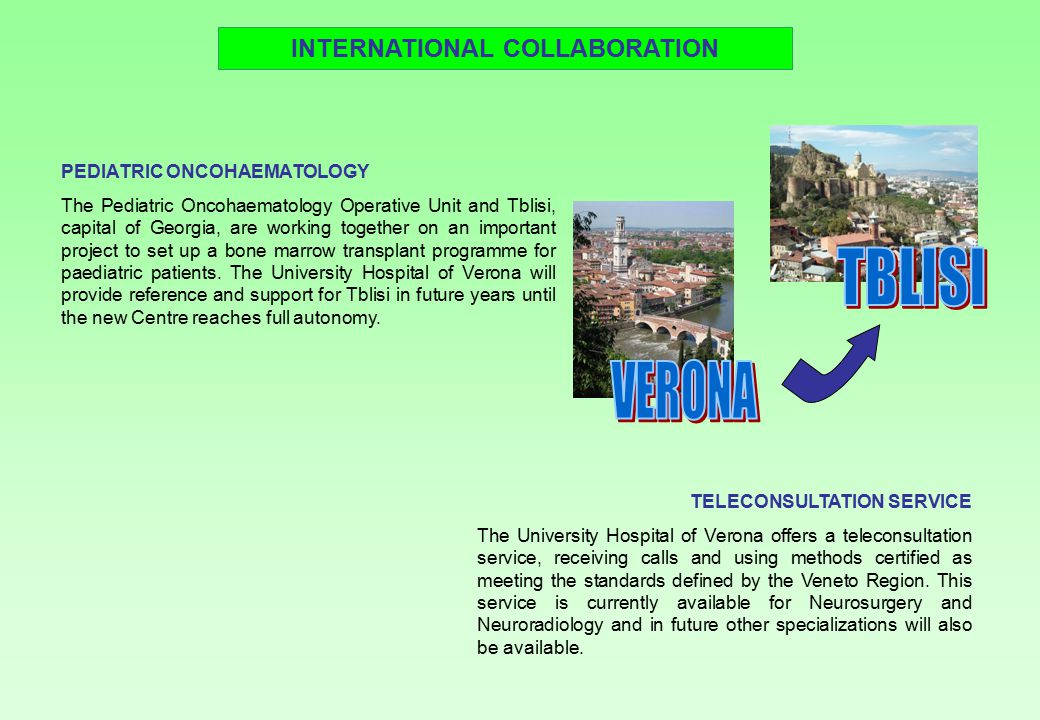 ACTIVITIES DEDICATED TO FOREIGN COUNTRIES In order to propagate throughout the world the scientific culture and medical experience which have always distinguished the University Hospital of Verona, it offers: Distance Learning Courses, in foreign language tailored to clients' needs, if required, thanks to the support of cultural mediators.