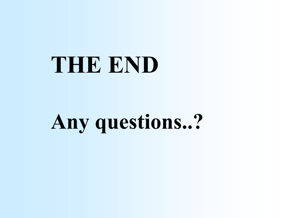 THE END Any questions..?