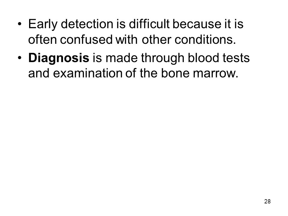 28 Early detection is difficult because it is often confused with other conditions.