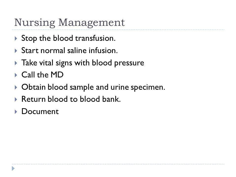 Nursing Management  Stop the blood transfusion.  Start normal saline infusion.