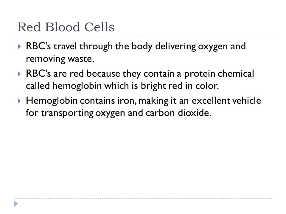 Red Blood Cells  RBC's travel through the body delivering oxygen and removing waste.