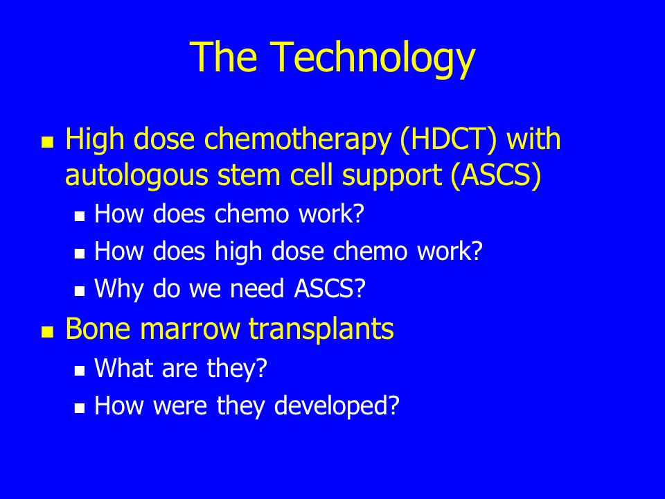 The Technology High dose chemotherapy (HDCT) with autologous stem cell support (ASCS) How does chemo work.
