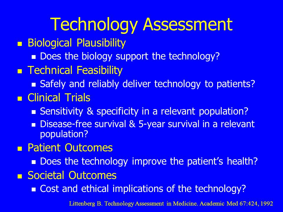 Technology Assessment Biological Plausibility Does the biology support the technology.