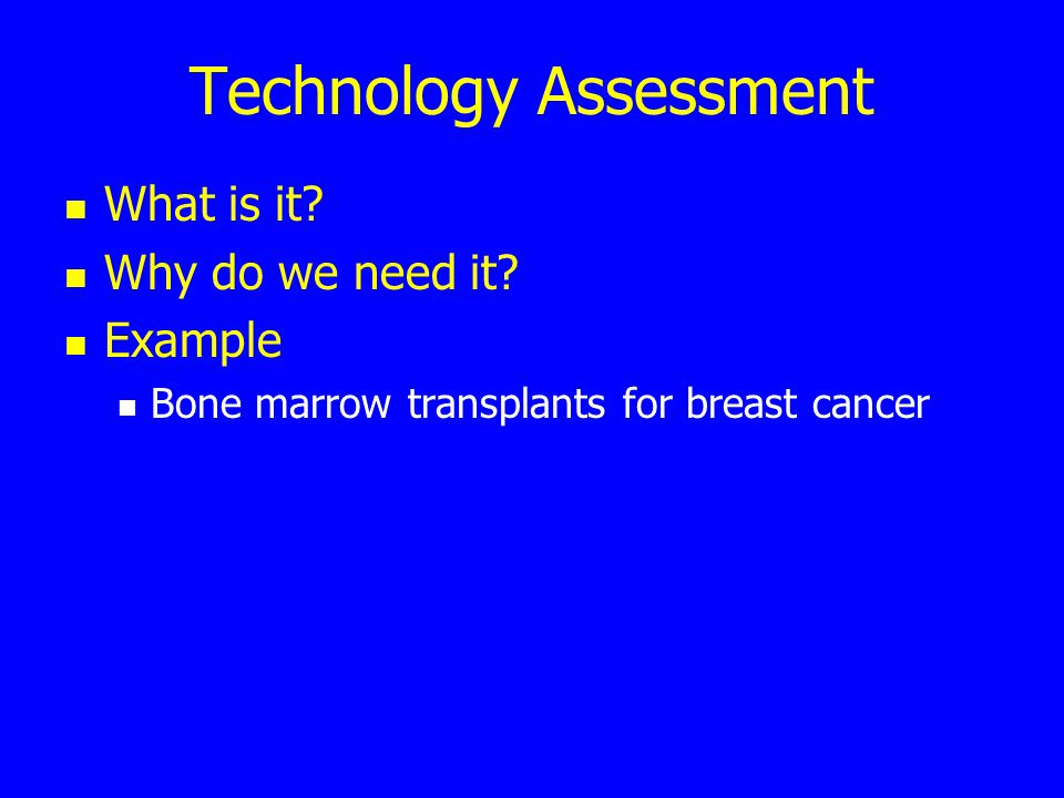 Technology Assessment What is it.Why do we need it.