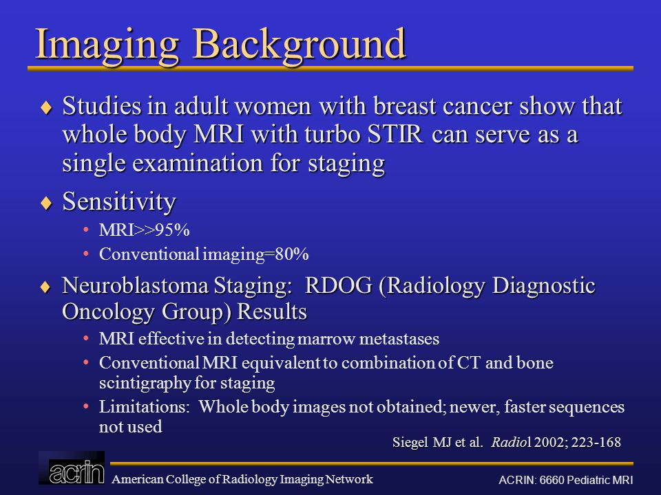 American College of Radiology Imaging Network ACRIN: 6660 Pediatric MRI Imaging Background  Studies in adult women with breast cancer show that whole
