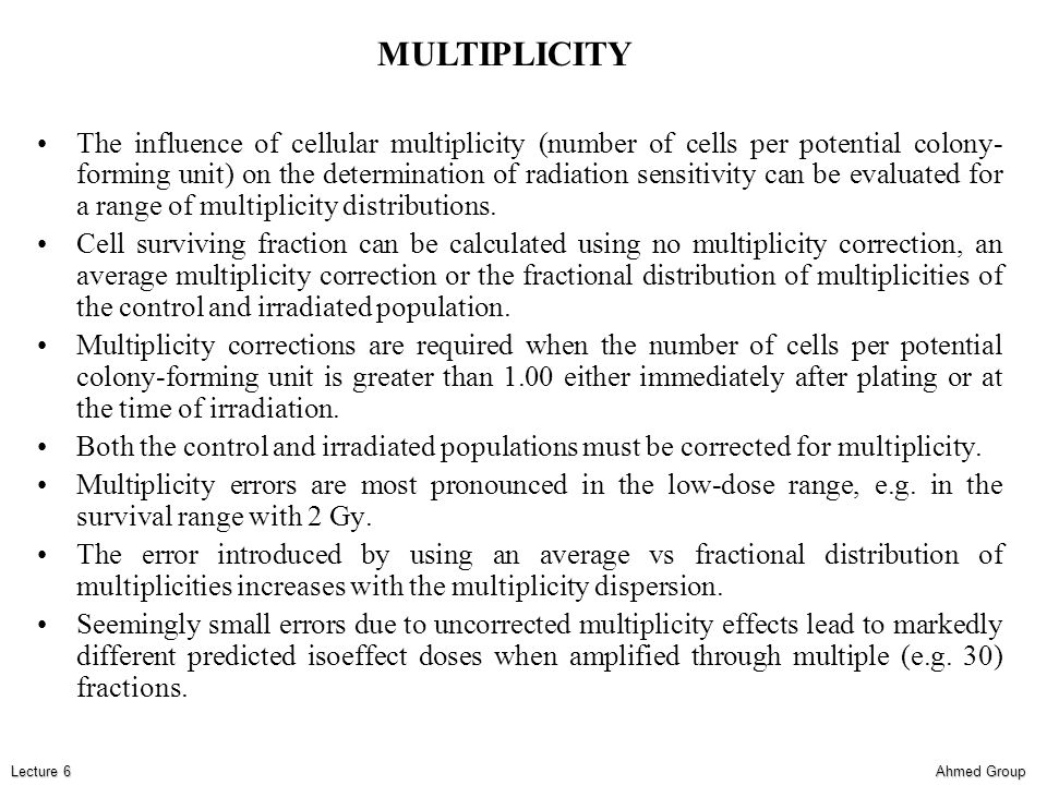 Ahmed Group Lecture 6 The influence of cellular multiplicity (number of cells per potential colony- forming unit) on the determination of radiation se
