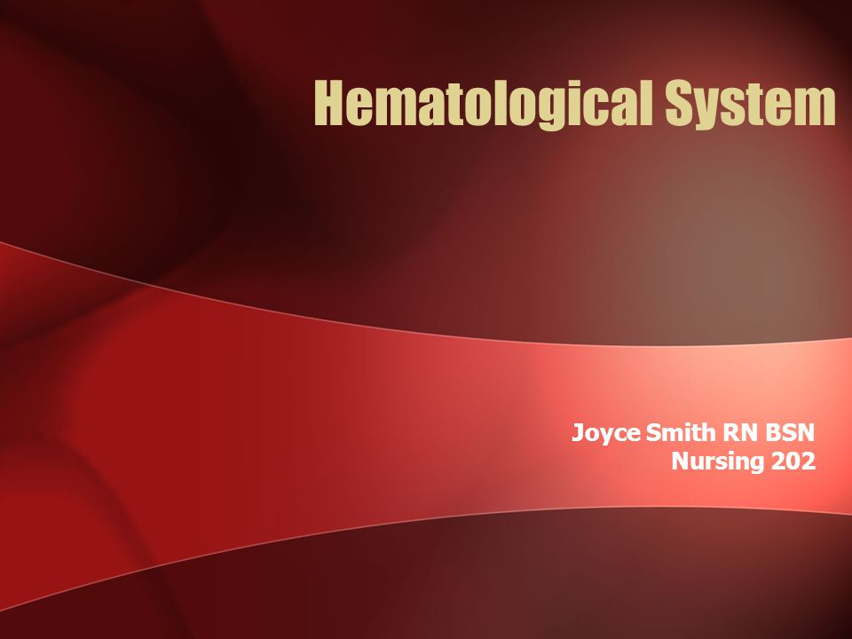 Hematological System Joyce Smith RN BSN Nursing 202