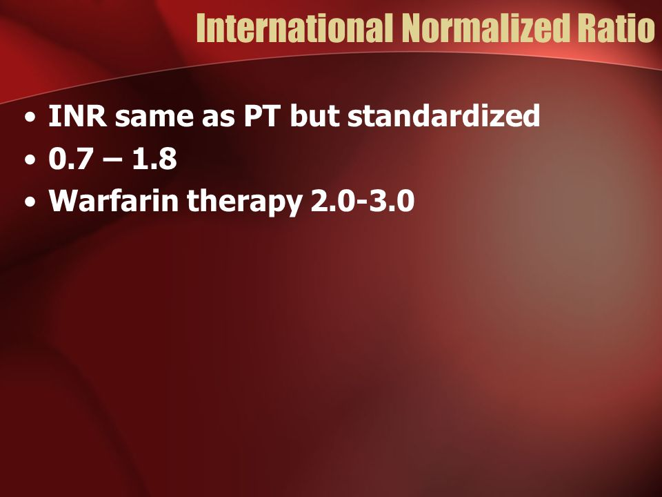 International Normalized Ratio INR same as PT but standardized 0.7 – 1.8 Warfarin therapy 2.0-3.0