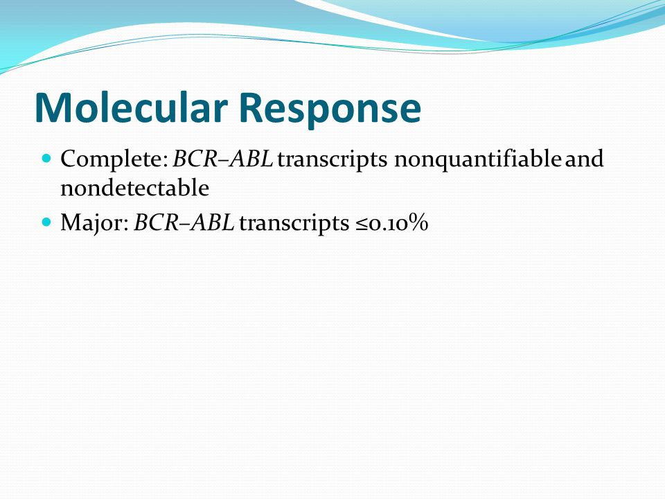 Molecular Response Complete: BCR–ABL transcripts nonquantifiable and nondetectable Major: BCR–ABL transcripts ≤0.10%