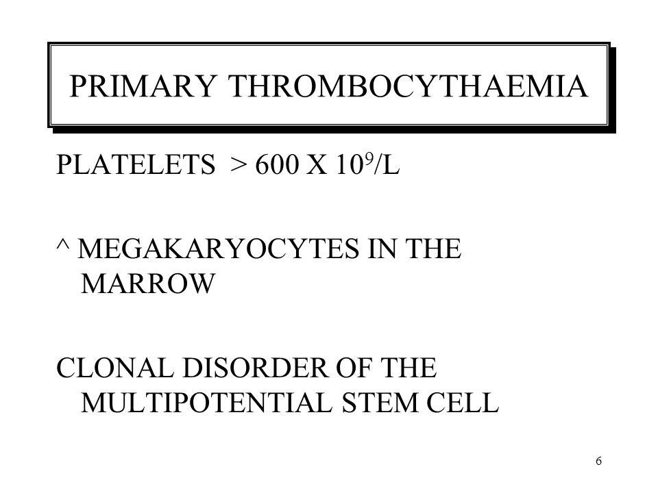 7 Primary Thrombocythaemi - Pathogenesis Aetiology – Unknown Megakaryocytic hyperplasia Functionally abnormal platelets