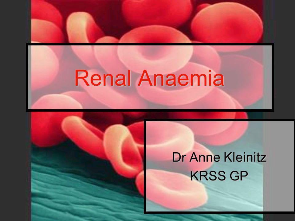Renal Anaemia Dr Anne Kleinitz KRSS GP