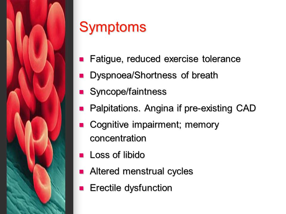 Symptoms Fatigue, reduced exercise tolerance Fatigue, reduced exercise tolerance Dyspnoea/Shortness of breath Dyspnoea/Shortness of breath Syncope/faintness Syncope/faintness Palpitations.