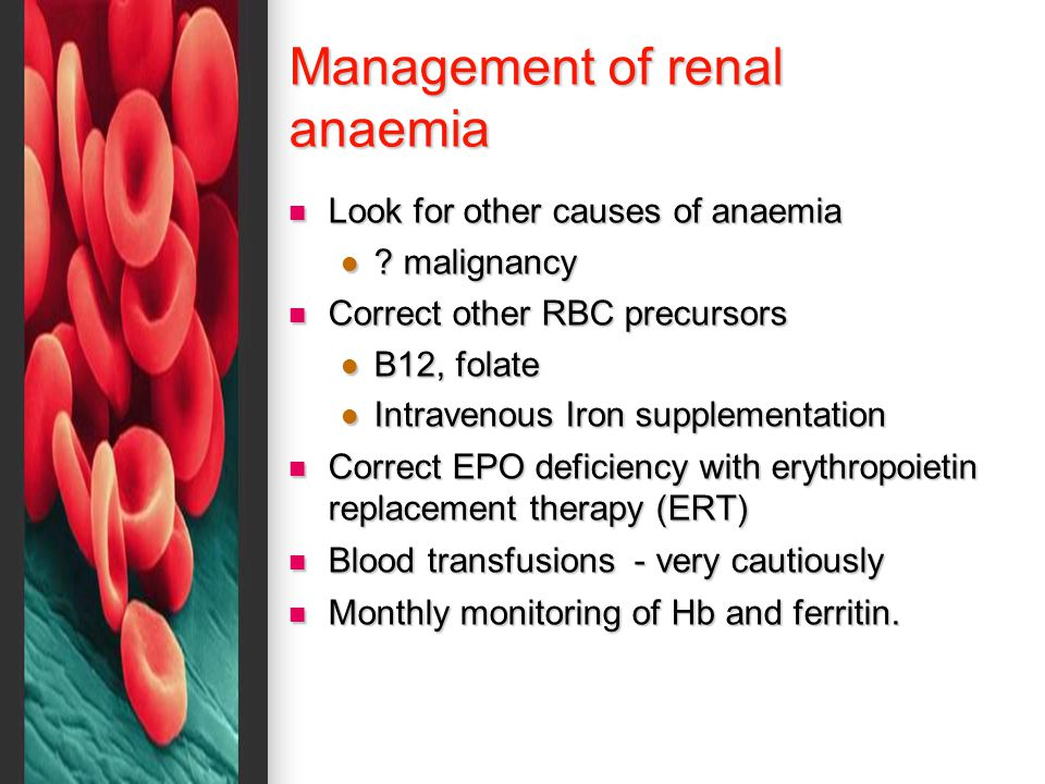 Management of renal anaemia Look for other causes of anaemia Look for other causes of anaemia .