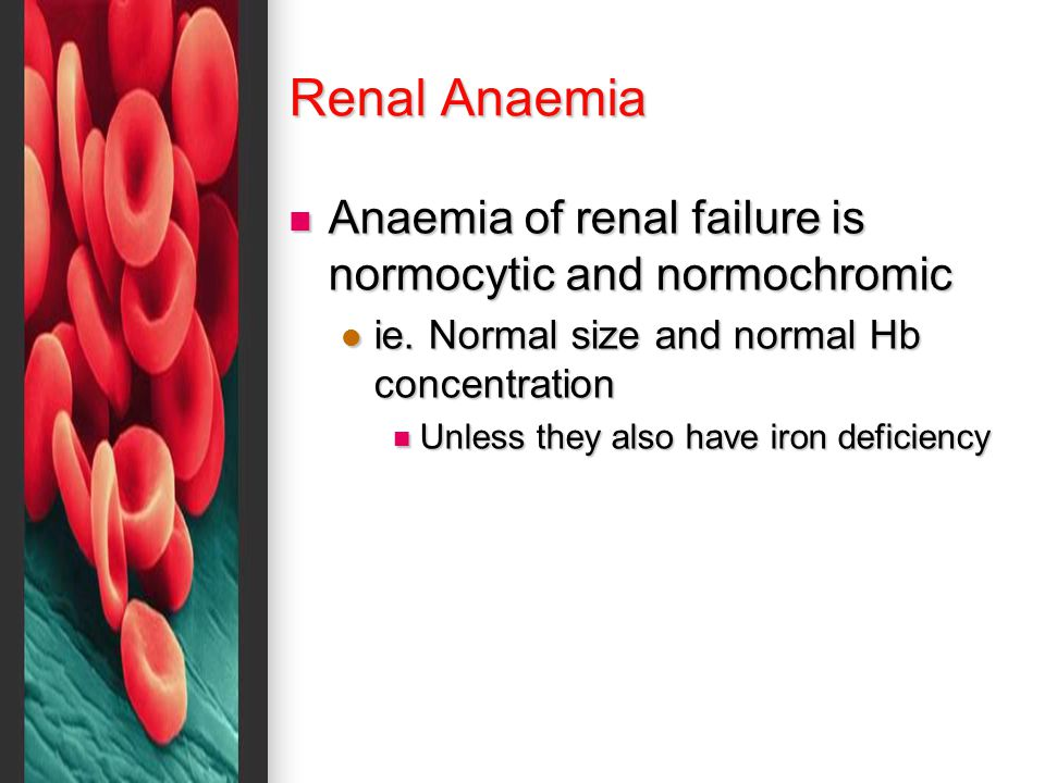 Classification of Anaemia Mean cell volume (MCV) Mean cell volume (MCV) average size of one RBC average size of one RBC Microcytic MCV < 80 Microcytic MCV < 80 Normocytic 80 - 100 Normocytic 80 - 100 Macrocytic > 100 Macrocytic > 100