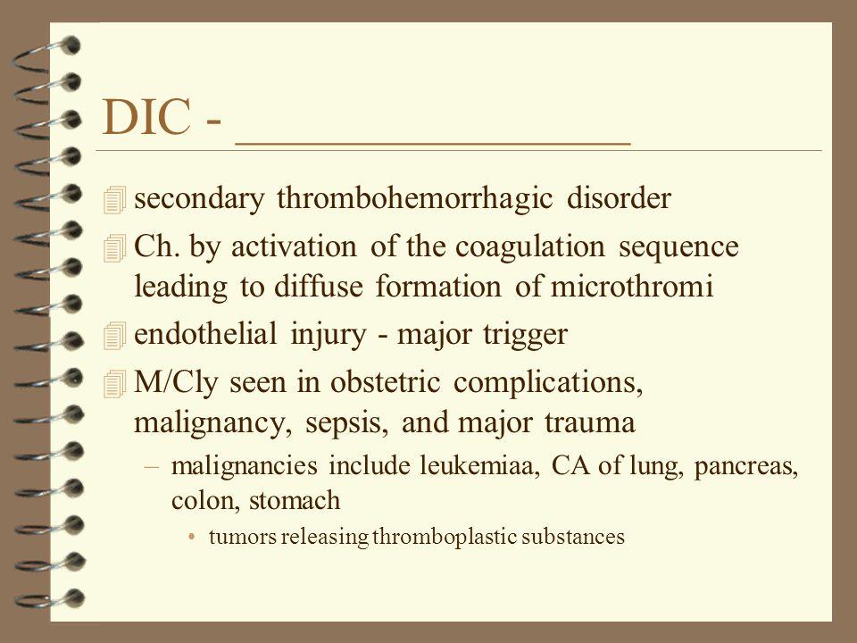 DIC - _______________ 4 secondary thrombohemorrhagic disorder 4 Ch.
