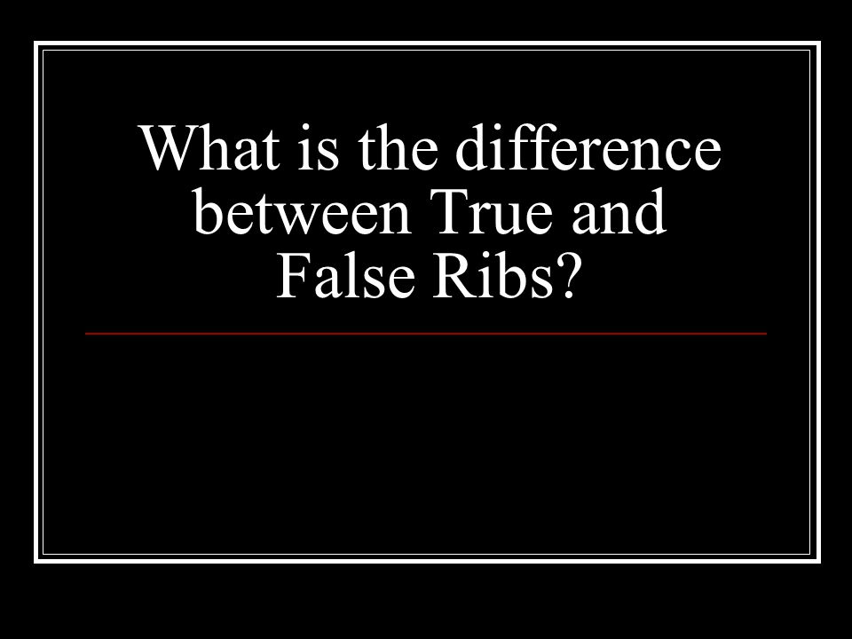 What is the difference between True and False Ribs?