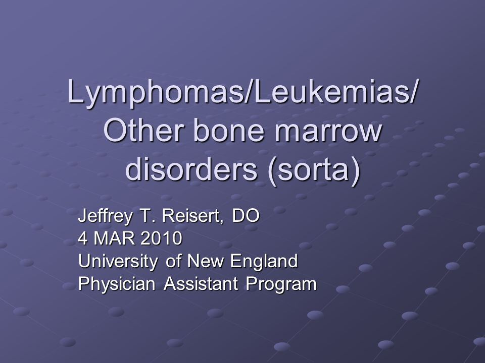 Lymphomas/Leukemias/ Other bone marrow disorders (sorta) Jeffrey T.