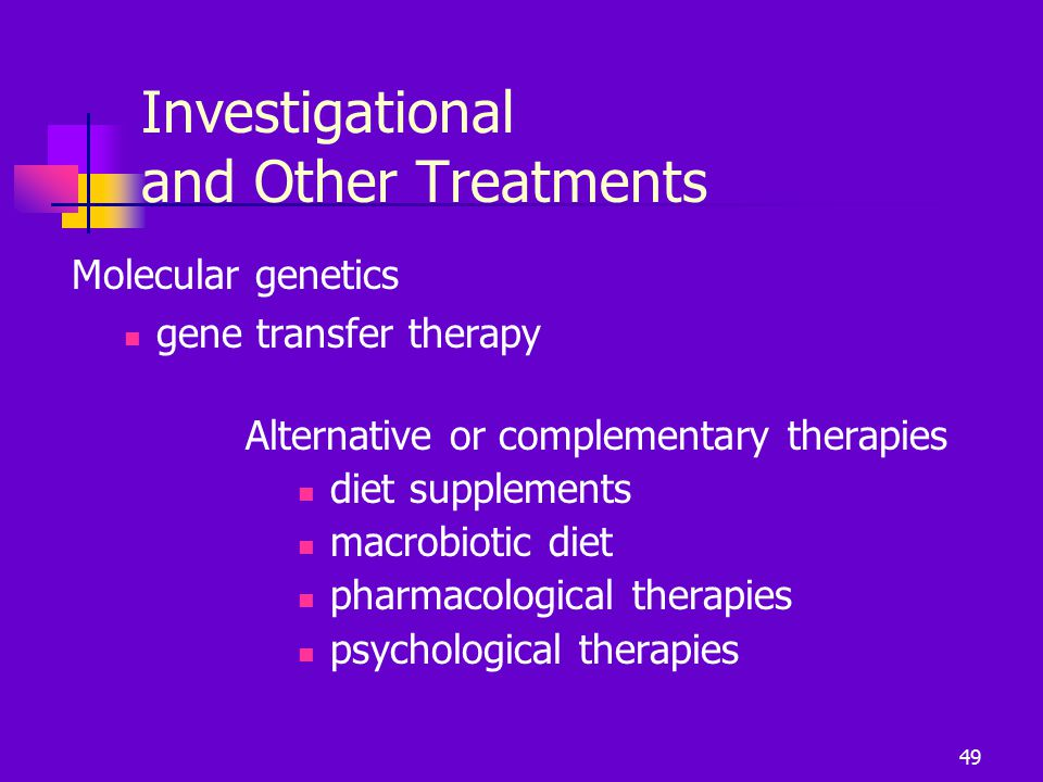 Investigational and Other Treatments Molecular genetics gene transfer therapy Alternative or complementary therapies diet supplements macrobiotic diet